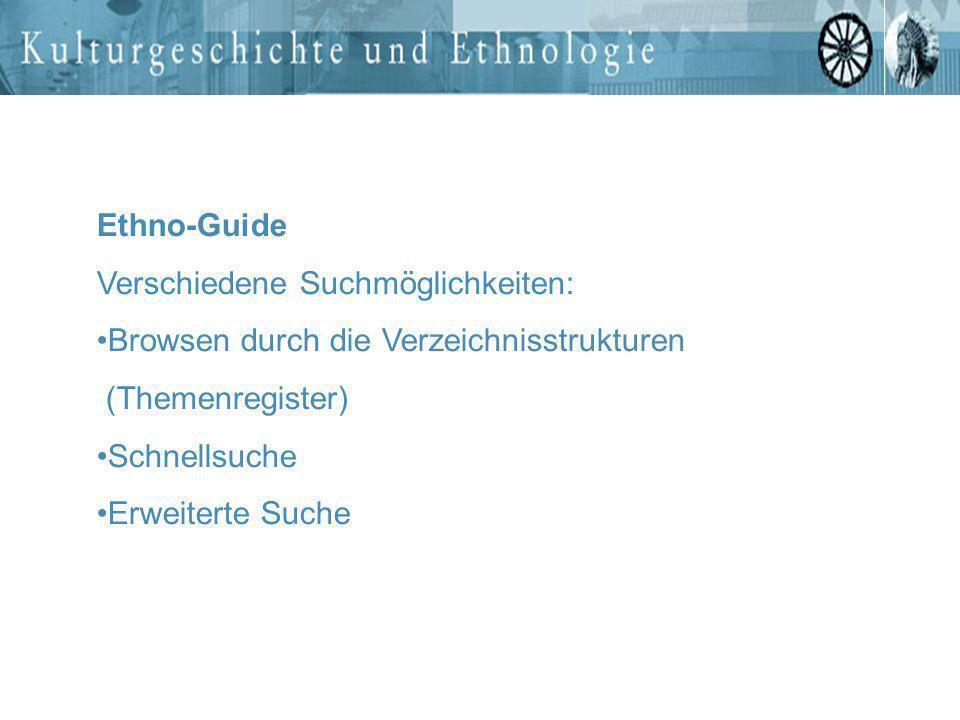 Ethno-Guide Verschiedene Suchmöglichkeiten: Browsen durch die Verzeichnisstrukturen (Themenregister) Schnellsuche Erweiterte Suche