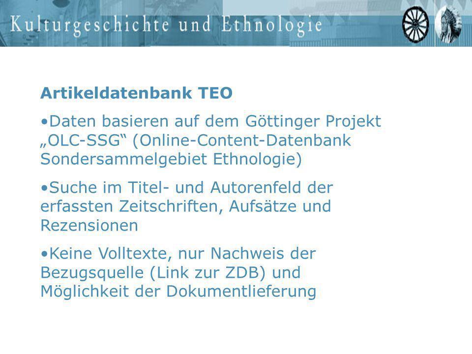 Artikeldatenbank TEO Daten basieren auf dem Göttinger Projekt OLC-SSG (Online-Content-Datenbank Sondersammelgebiet Ethnologie) Suche im Titel- und Aut