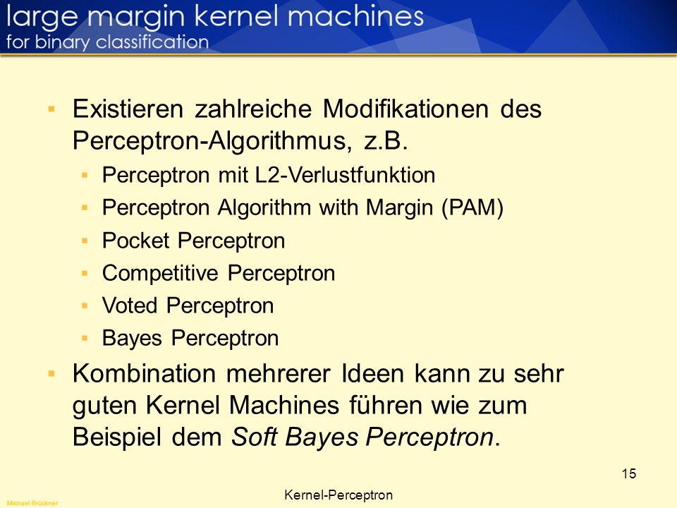 15 Existieren zahlreiche Modifikationen des Perceptron-Algorithmus, z.B. Perceptron mit L2-Verlustfunktion Perceptron Algorithm with Margin (PAM) Pock