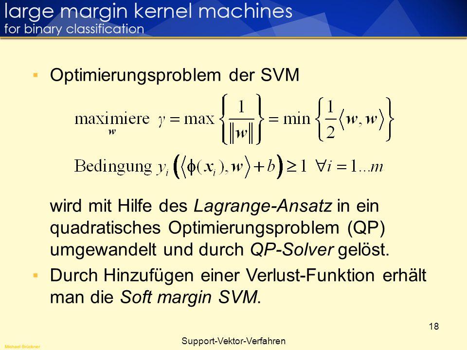 18 Support-Vektor-Verfahren Optimierungsproblem der SVM wird mit Hilfe des Lagrange-Ansatz in ein quadratisches Optimierungsproblem (QP) umgewandelt u