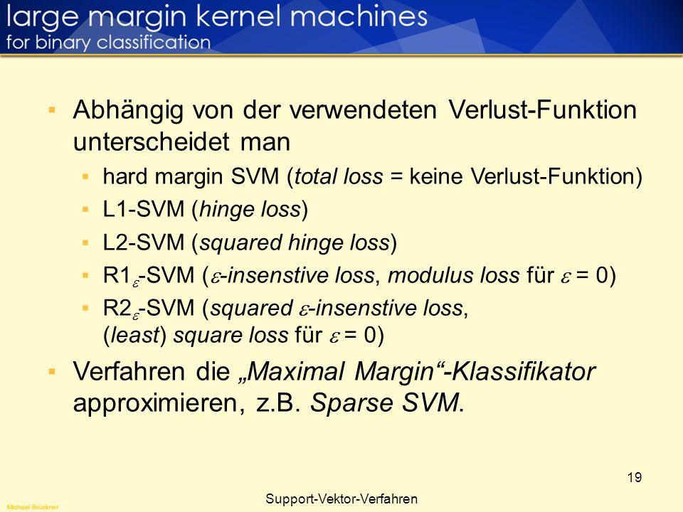 19 Abhängig von der verwendeten Verlust-Funktion unterscheidet man hard margin SVM (total loss = keine Verlust-Funktion) L1-SVM (hinge loss) L2-SVM (s