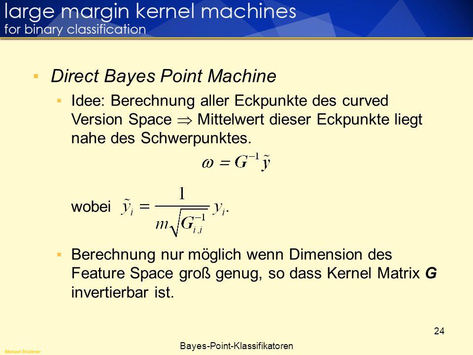 24 Bayes-Point-Klassifikatoren Direct Bayes Point Machine Idee: Berechnung aller Eckpunkte des curved Version Space Mittelwert dieser Eckpunkte liegt