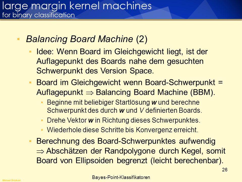 26 Bayes-Point-Klassifikatoren Balancing Board Machine (2) Idee: Wenn Board im Gleichgewicht liegt, ist der Auflagepunkt des Boards nahe dem gesuchten