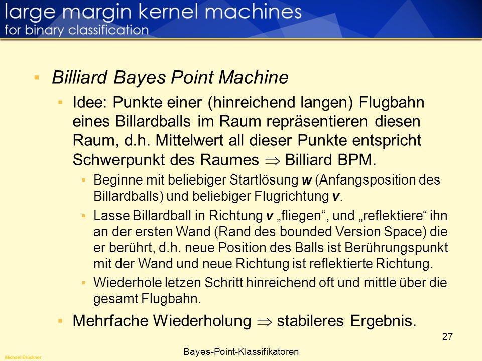 27 Bayes-Point-Klassifikatoren Billiard Bayes Point Machine Idee: Punkte einer (hinreichend langen) Flugbahn eines Billardballs im Raum repräsentieren