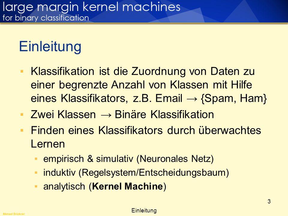 3 Klassifikation ist die Zuordnung von Daten zu einer begrenzte Anzahl von Klassen mit Hilfe eines Klassifikators, z.B. Email {Spam, Ham} Zwei Klassen