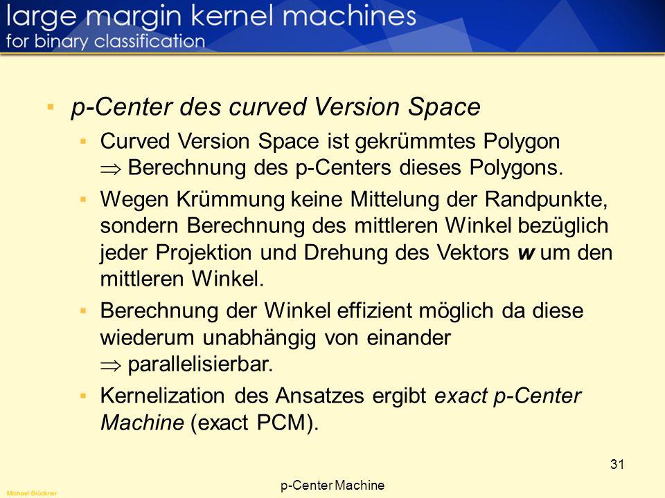 31 p-Center des curved Version Space Curved Version Space ist gekrümmtes Polygon Berechnung des p-Centers dieses Polygons. Wegen Krümmung keine Mittel