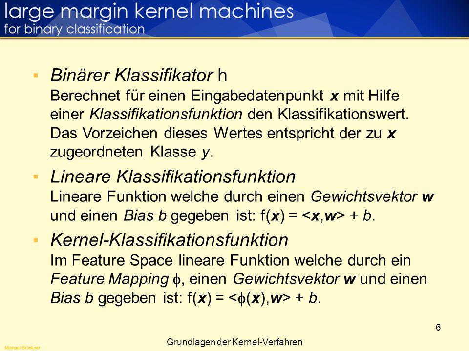 6 Binärer Klassifikator h Berechnet für einen Eingabedatenpunkt x mit Hilfe einer Klassifikationsfunktion den Klassifikationswert. Das Vorzeichen dies