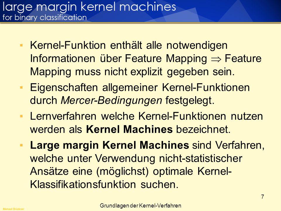 7 Kernel-Funktion enthält alle notwendigen Informationen über Feature Mapping Feature Mapping muss nicht explizit gegeben sein. Eigenschaften allgemei