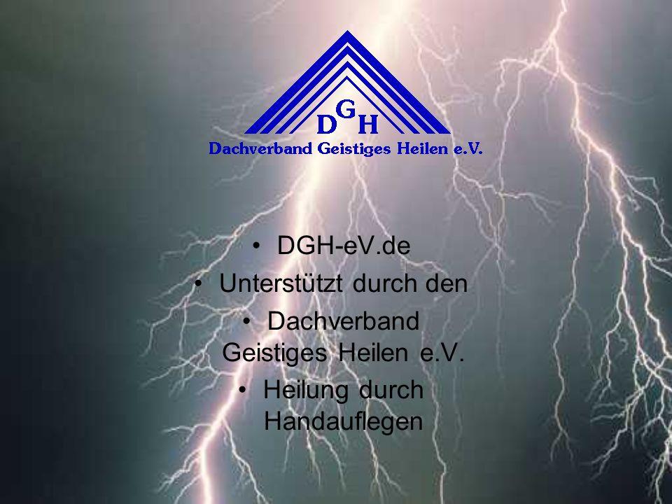 DGH-eV.de Unterstützt durch den Dachverband Geistiges Heilen e.V. Heilung durch Handauflegen