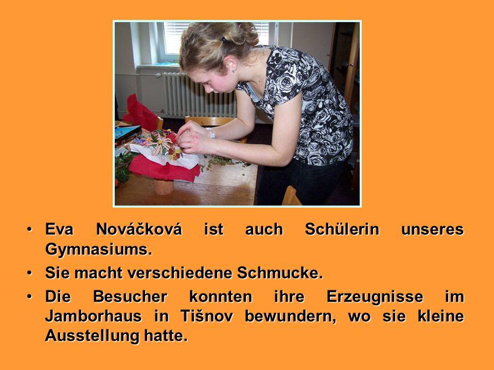 Eva Nováčková ist auch Schülerin unseres Gymnasiums.Eva Nováčková ist auch Schülerin unseres Gymnasiums. Sie macht verschiedene Schmucke.Sie macht ver