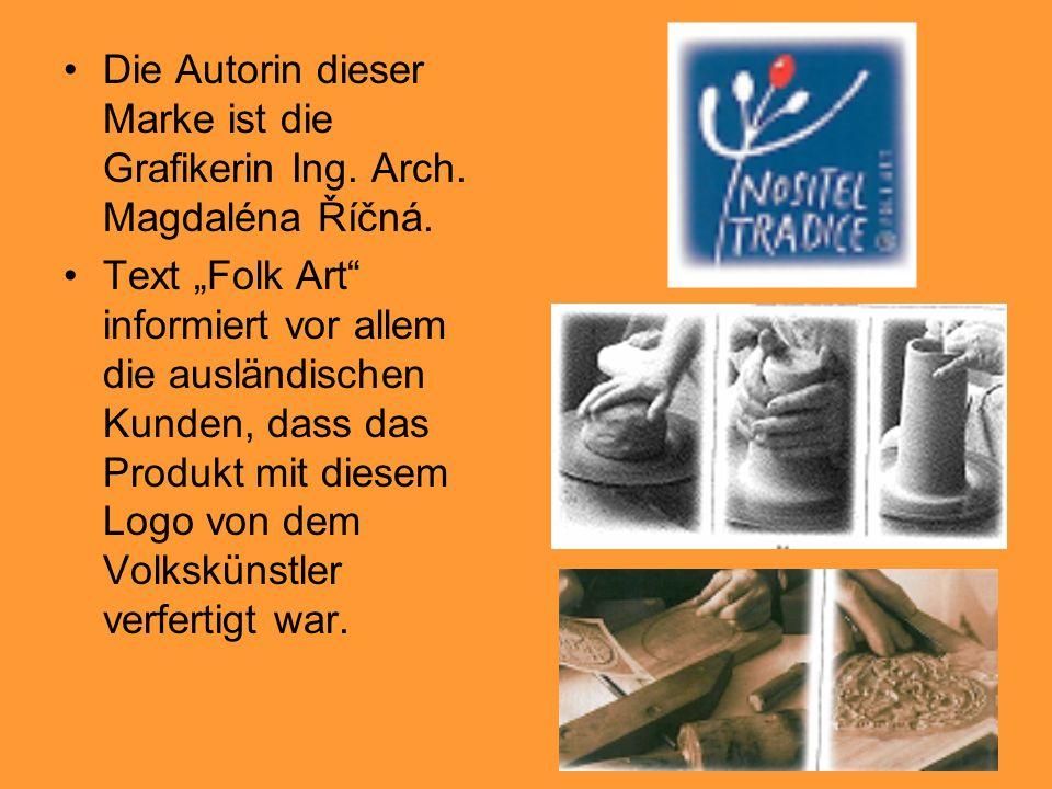 Die Autorin dieser Marke ist die Grafikerin Ing. Arch. Magdaléna Říčná. Text Folk Art informiert vor allem die ausländischen Kunden, dass das Produkt
