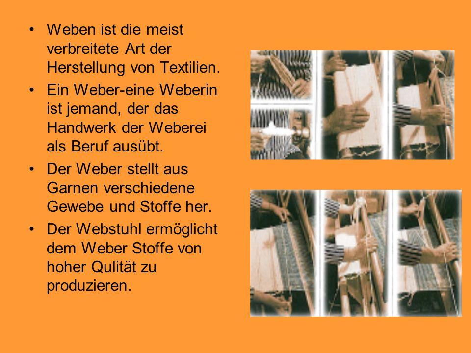 Weben ist die meist verbreitete Art der Herstellung von Textilien. Ein Weber-eine Weberin ist jemand, der das Handwerk der Weberei als Beruf ausübt. D