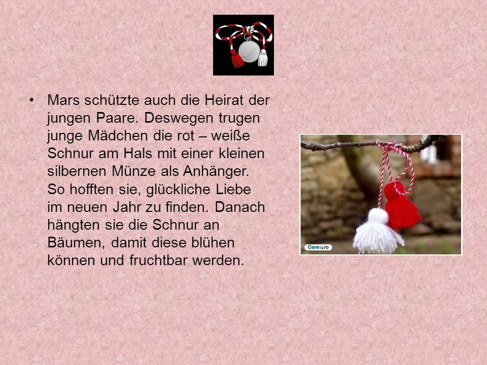 Mars schützte auch die Heirat der jungen Paare. Deswegen trugen junge Mädchen die rot – weiße Schnur am Hals mit einer kleinen silbernen Münze als Anh