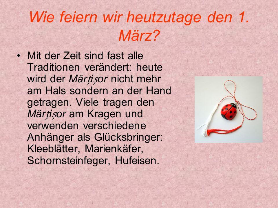 Wie feiern wir heutzutage den 1. März? Mit der Zeit sind fast alle Traditionen verändert: heute wird der Mărior nicht mehr am Hals sondern an der Hand