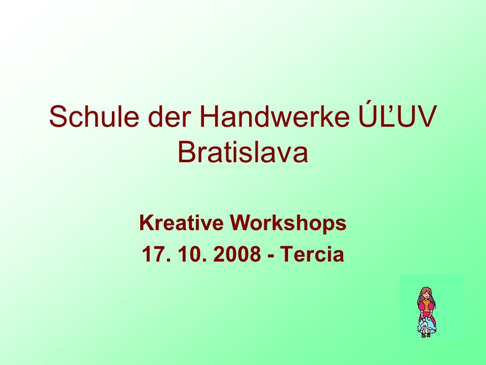 Schule der Handwerke ÚĽUV Bratislava Kreative Workshops 17. 10. 2008 - Tercia