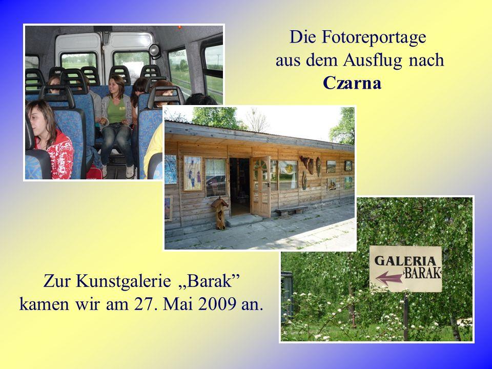 Die Fotoreportage aus dem Ausflug nach Czarna Zur Kunstgalerie Barak kamen wir am 27. Mai 2009 an.