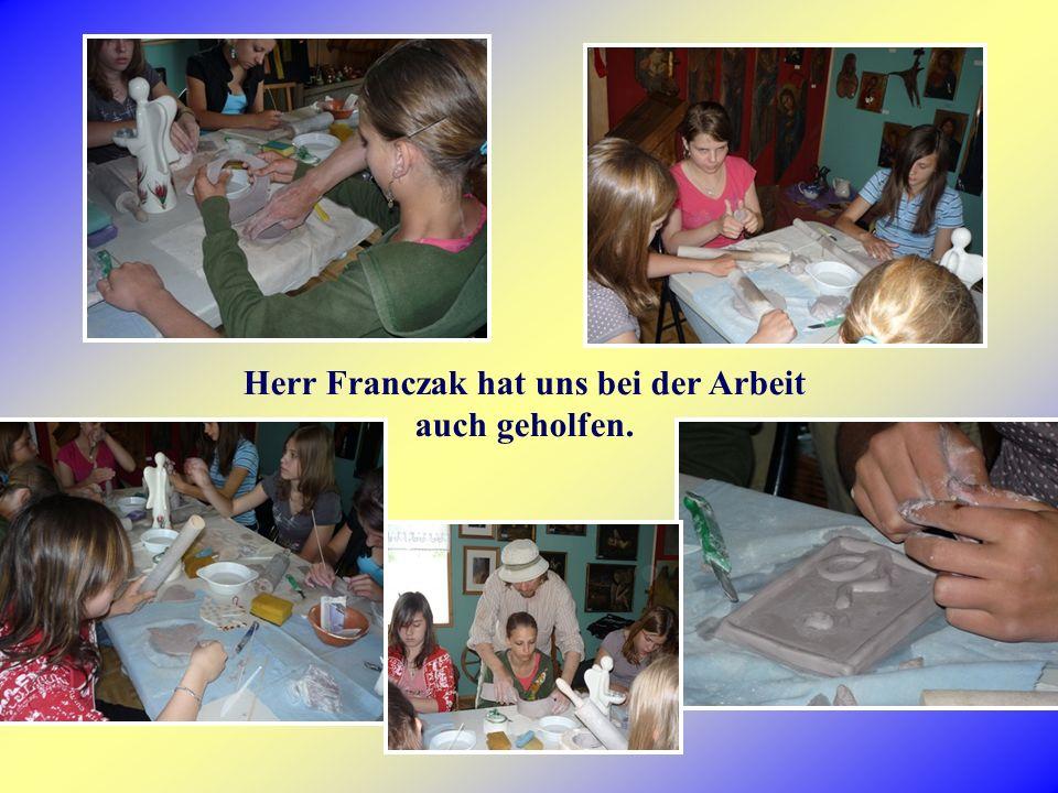Herr Franczak hat uns bei der Arbeit auch geholfen.