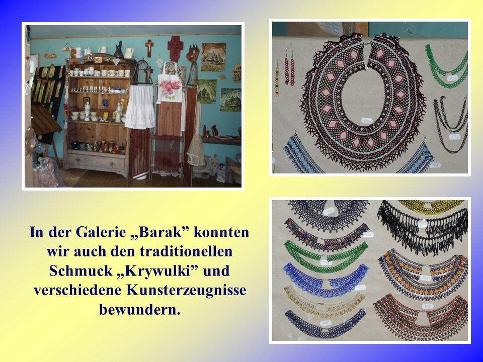 In der Galerie Barak konnten wir auch den traditionellen Schmuck Krywulki und verschiedene Kunsterzeugnisse bewundern.
