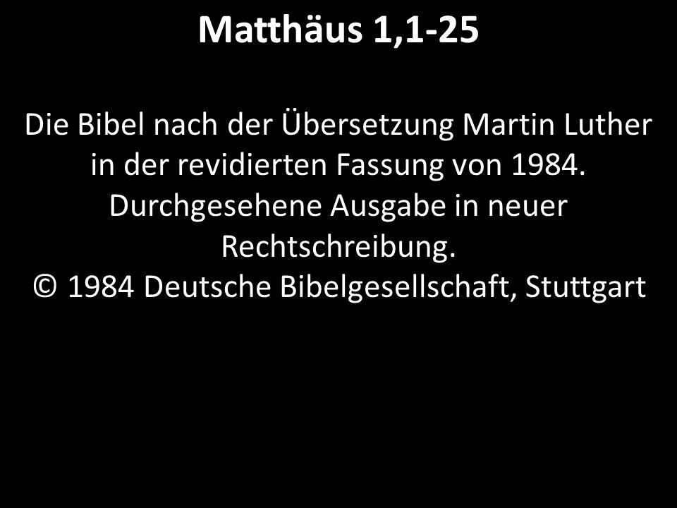 Matthäus 1,1-25 Die Bibel nach der Übersetzung Martin Luther in der revidierten Fassung von 1984.
