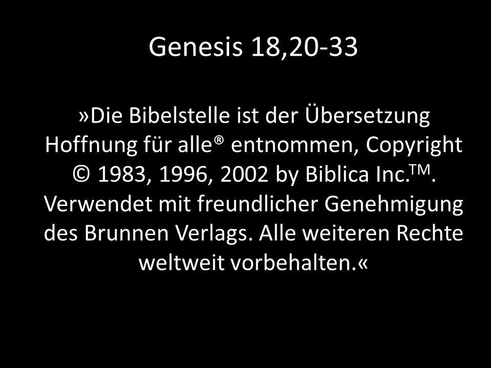 Genesis 18,20-33 »Die Bibelstelle ist der Übersetzung Hoffnung für alle® entnommen, Copyright © 1983, 1996, 2002 by Biblica Inc.