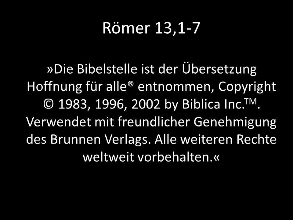 Römer 13,1-7 »Die Bibelstelle ist der Übersetzung Hoffnung für alle® entnommen, Copyright © 1983, 1996, 2002 by Biblica Inc. TM. Verwendet mit freundl