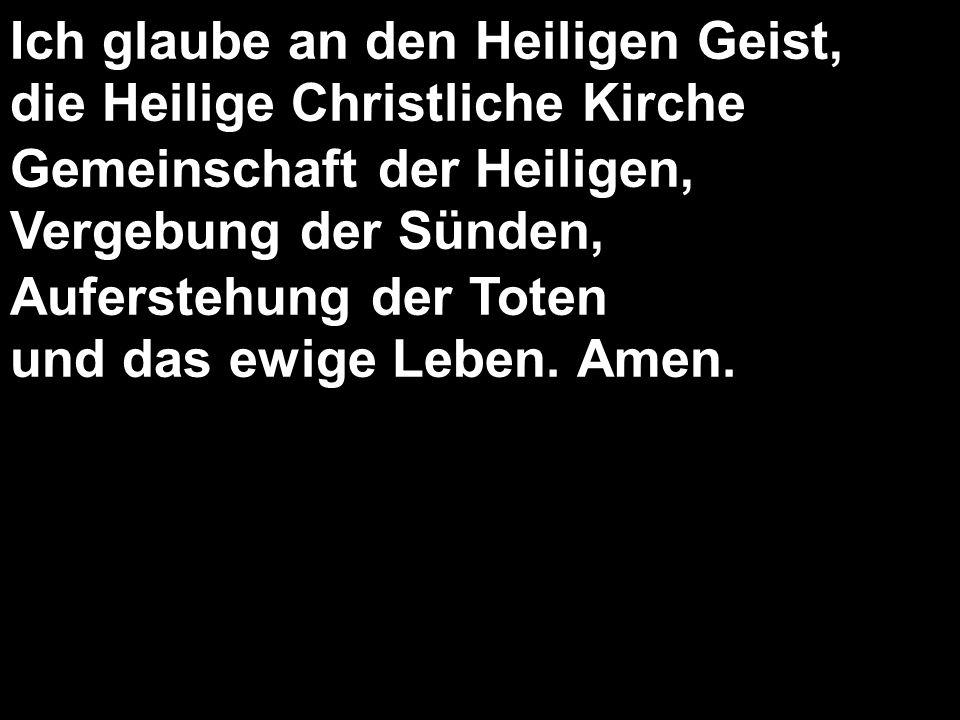 Ich glaube an den Heiligen Geist, die Heilige Christliche Kirche Gemeinschaft der Heiligen, Vergebung der Sünden, Auferstehung der Toten und das ewige