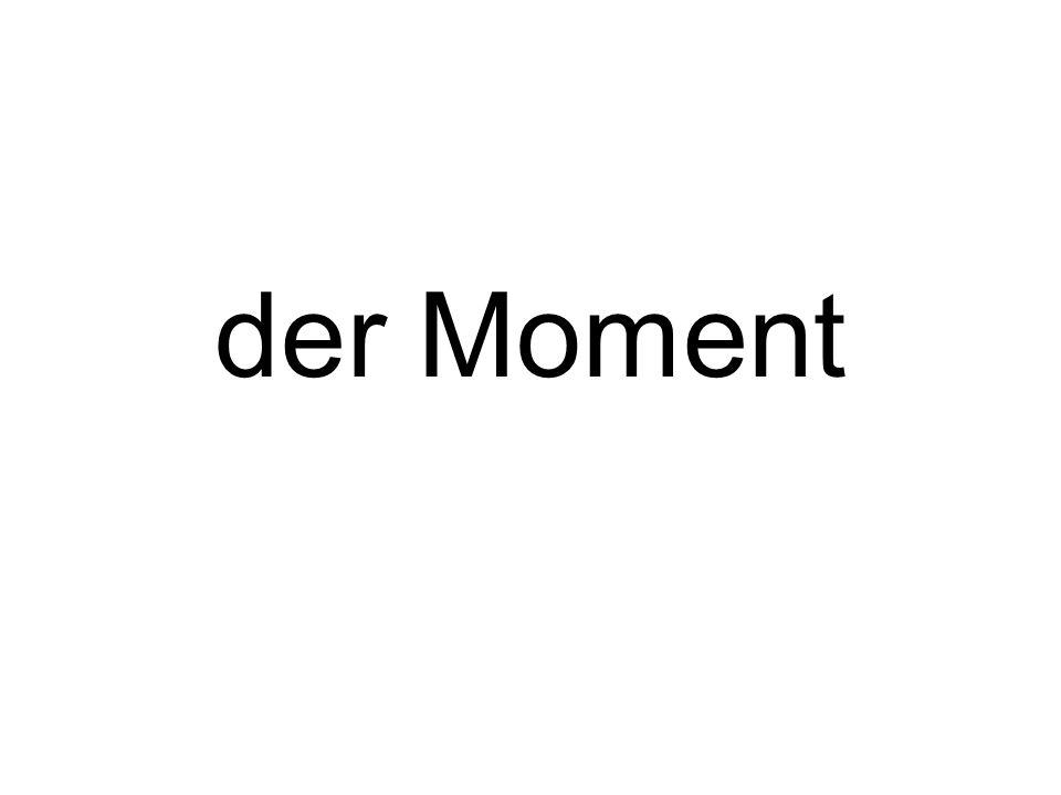 der Moment