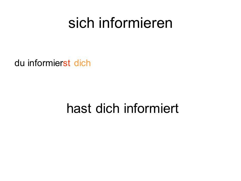 sich informieren du informierst dich hast dich informiert
