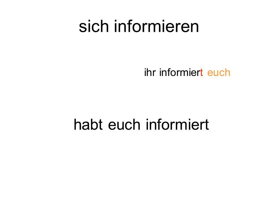 sich informieren ihr informiert euch habt euch informiert