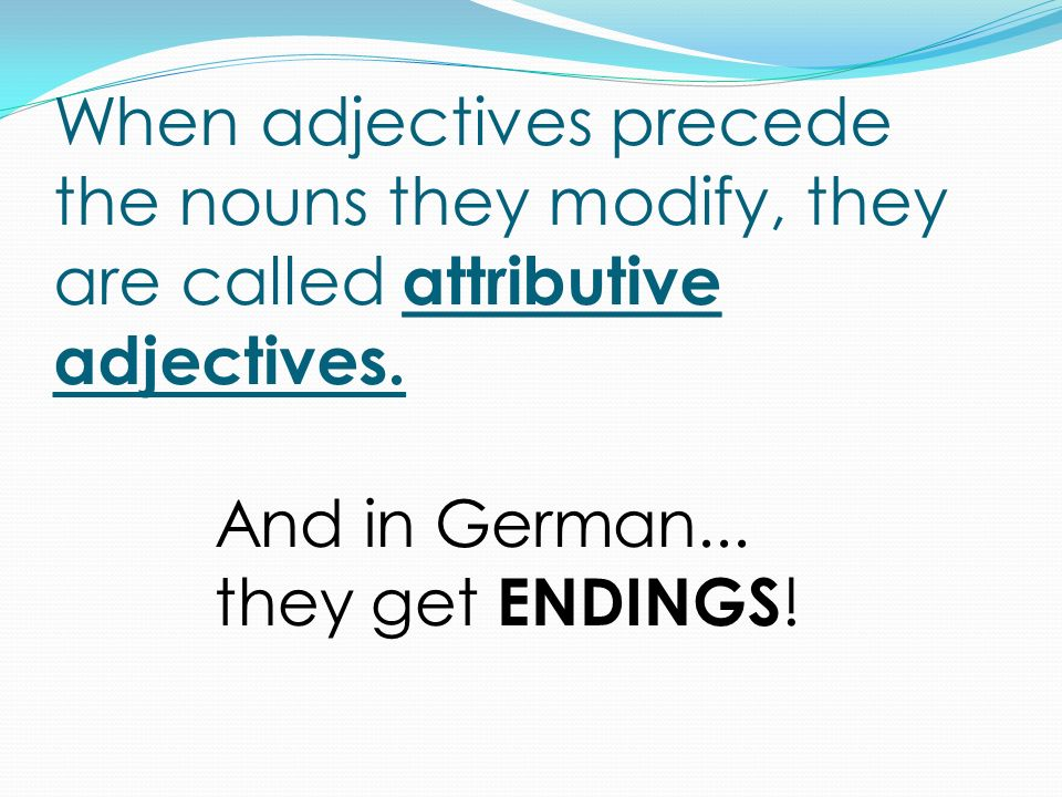 So, how does one know which endings these adjectives get.