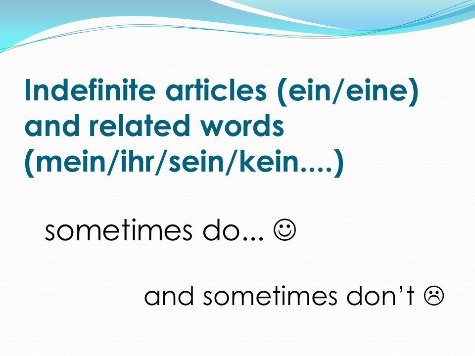 Indefinite articles (ein/eine) and related words (mein/ihr/sein/kein....) sometimes do... and sometimes dont