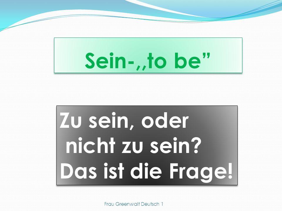 ich du er, sie, es, man wir ihr sie (they), Sie (you-formal) } bin bist ist sind seid sind Frau Greenwalt Deutsch 1