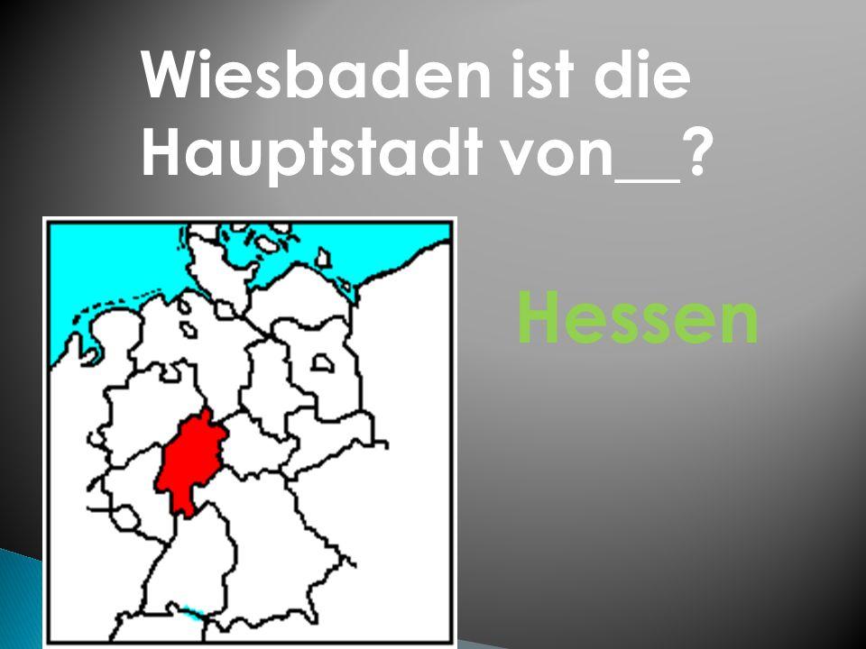Wiesbaden ist die Hauptstadt von__? Hessen