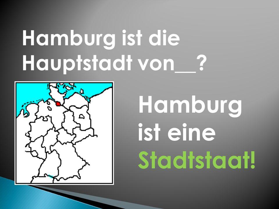 Hamburg ist die Hauptstadt von__? Hamburg ist eine Stadtstaat!