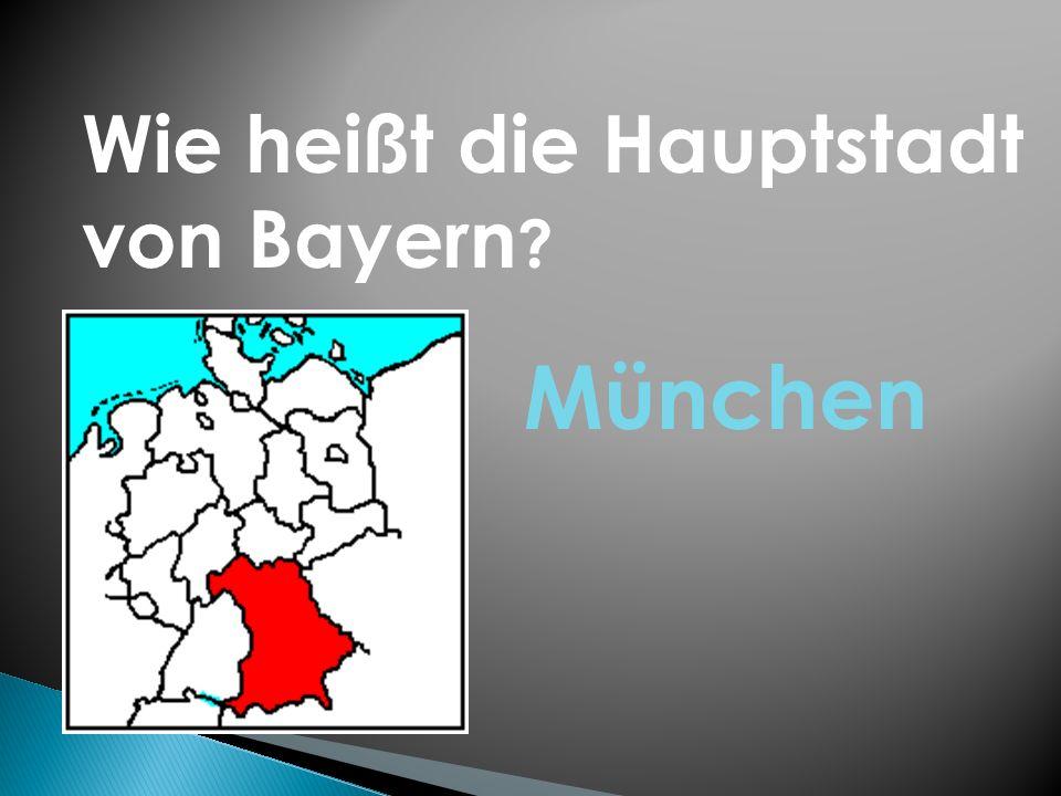 Wie heißt die Hauptstadt von Bayern ? München