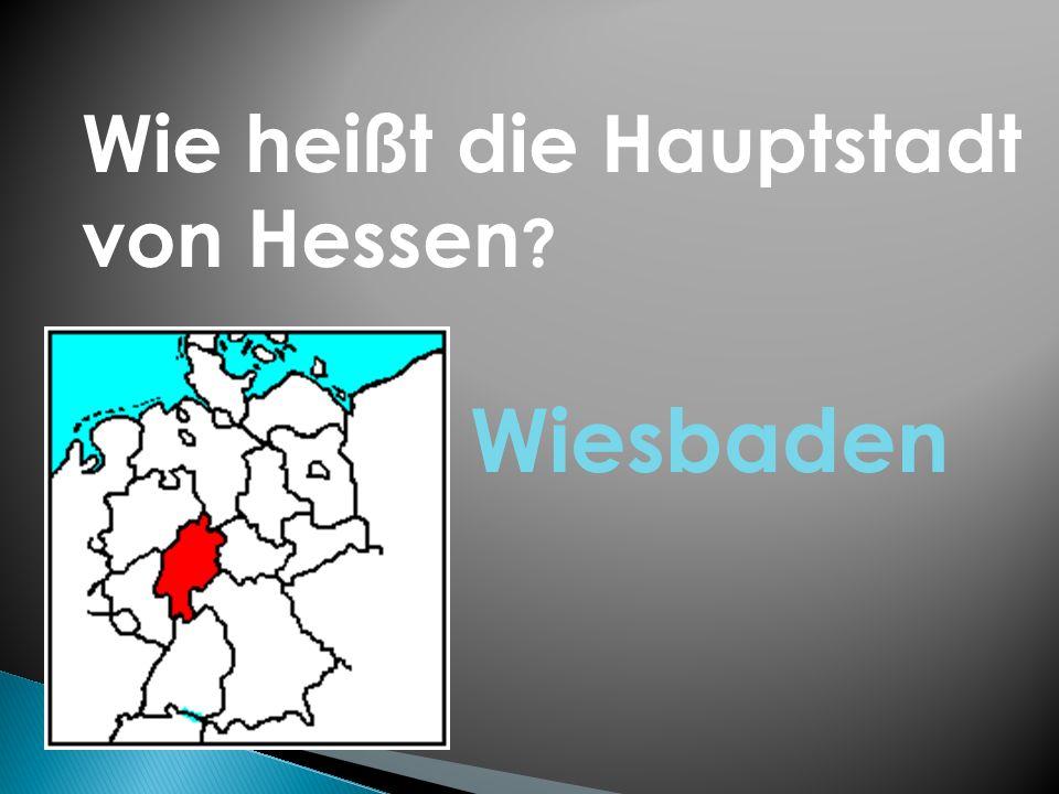 Wie heißt die Hauptstadt von Hessen ? Wiesbaden