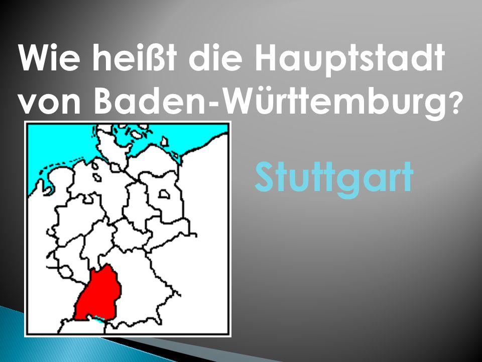 Wie heißt die Hauptstadt von Baden-Württemburg ? Stuttgart