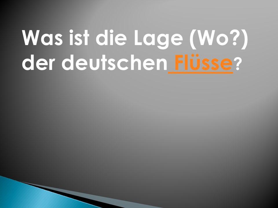 Was ist die Lage (Wo?) der deutschen Flüsse ? Flüsse