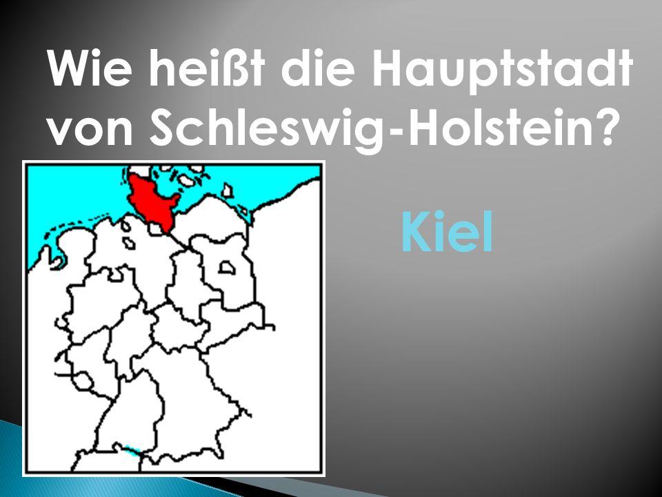 Wie heißt die Hauptstadt von Schleswig-Holstein? Kiel