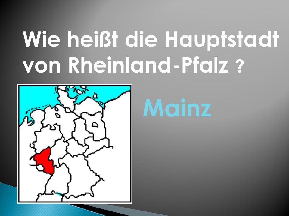Wie heißt die Hauptstadt von Rheinland-Pfalz ? Mainz