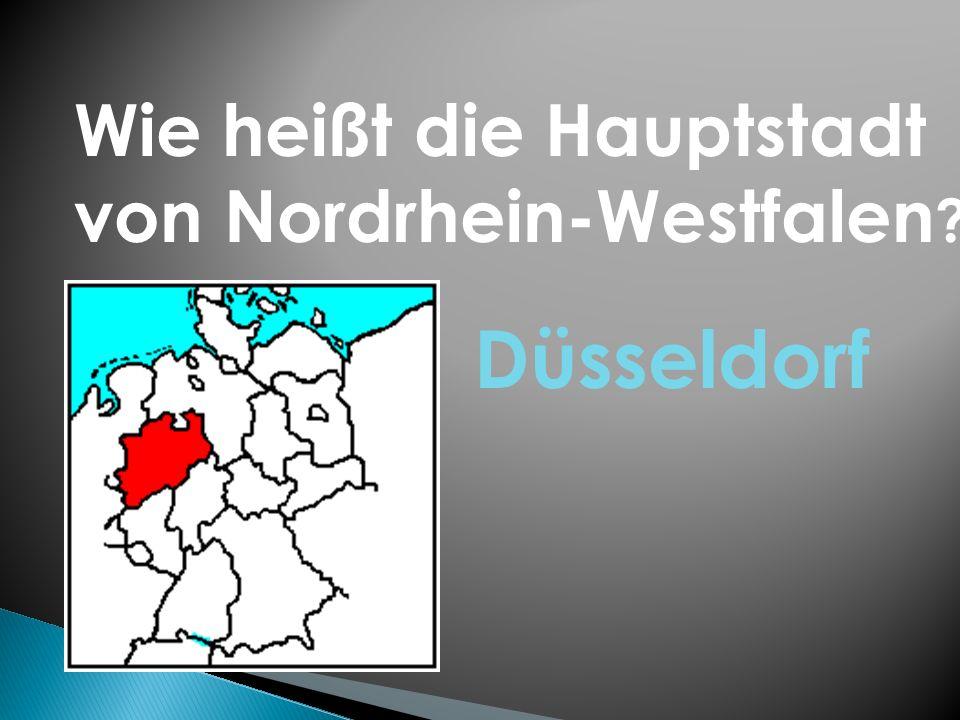 Wie heißt die Hauptstadt von Nordrhein-Westfalen ? Düsseldorf