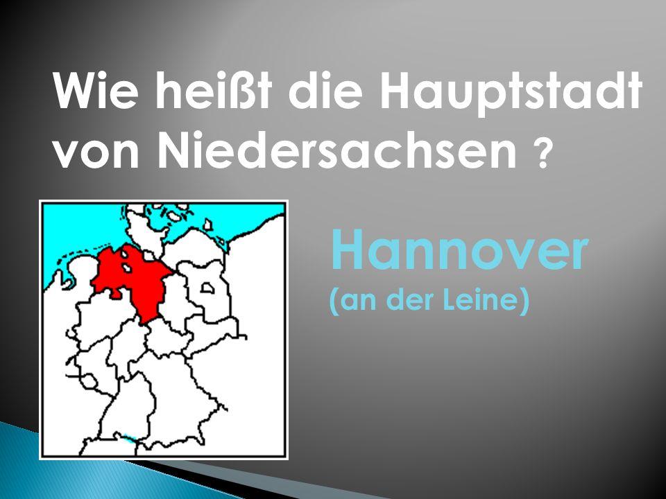 Wie heißt die Hauptstadt von Niedersachsen ? Hannover (an der Leine)