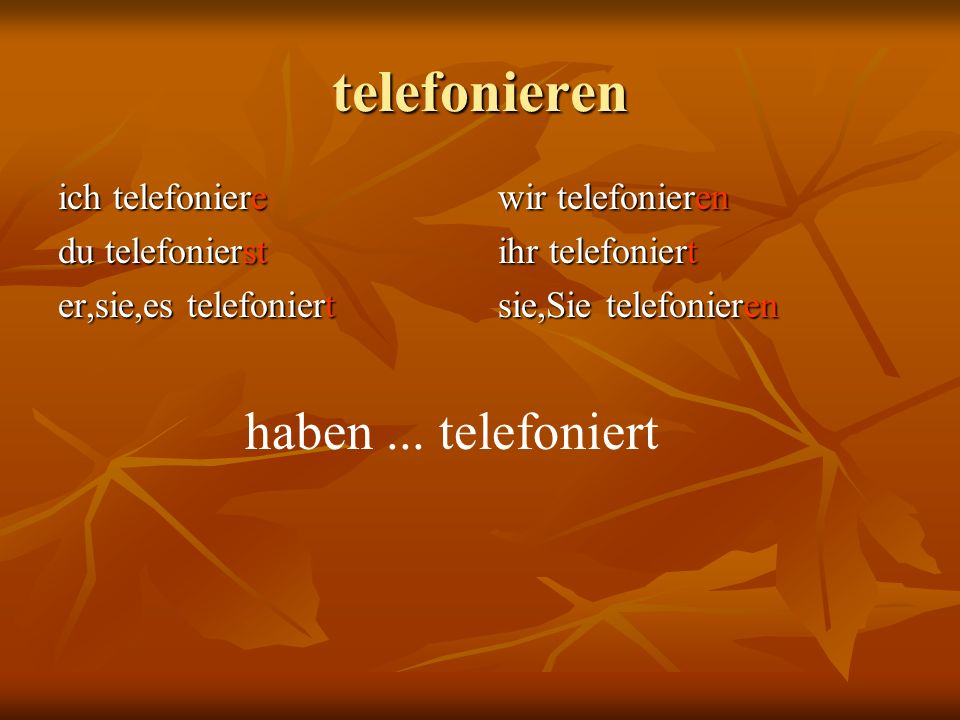 telefonieren sie,Sie telefonieren haben... telefoniert