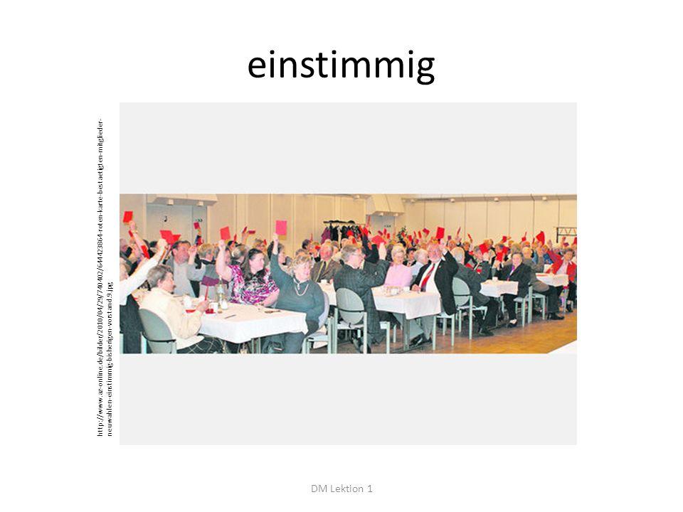 einstimmig DM Lektion 1 http://www.az-online.de/bilder/2010/04/29/740402/644423864-roten-karte-bestaetigten-mitglieder- neuwahlen-einstimmig-bisherigen-vorstand.9.jpg