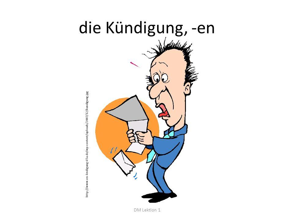 die Kündigung, -en DM Lektion 1 http://www.xn--kndigung-65a.de/wp-content/uploads/2007/12/kundigung.jpg