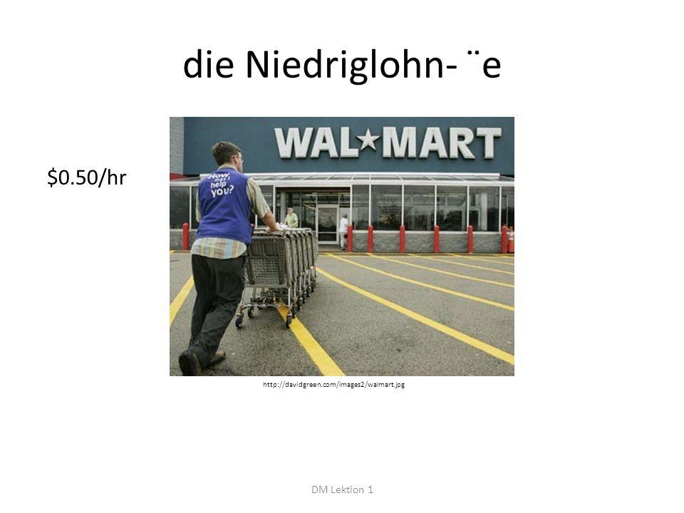 die Niedriglohn- ¨e DM Lektion 1 $0.50/hr http://davidgreen.com/images2/walmart.jpg