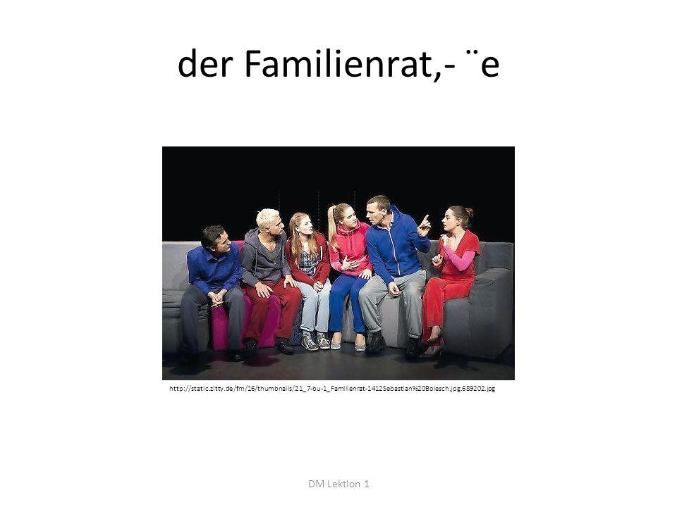 der Familienrat,- ¨e DM Lektion 1 http://static.zitty.de/fm/16/thumbnails/21_7-bu-1_Familienrat-1412Sebastian%20Bolesch.jpg.689202.jpg