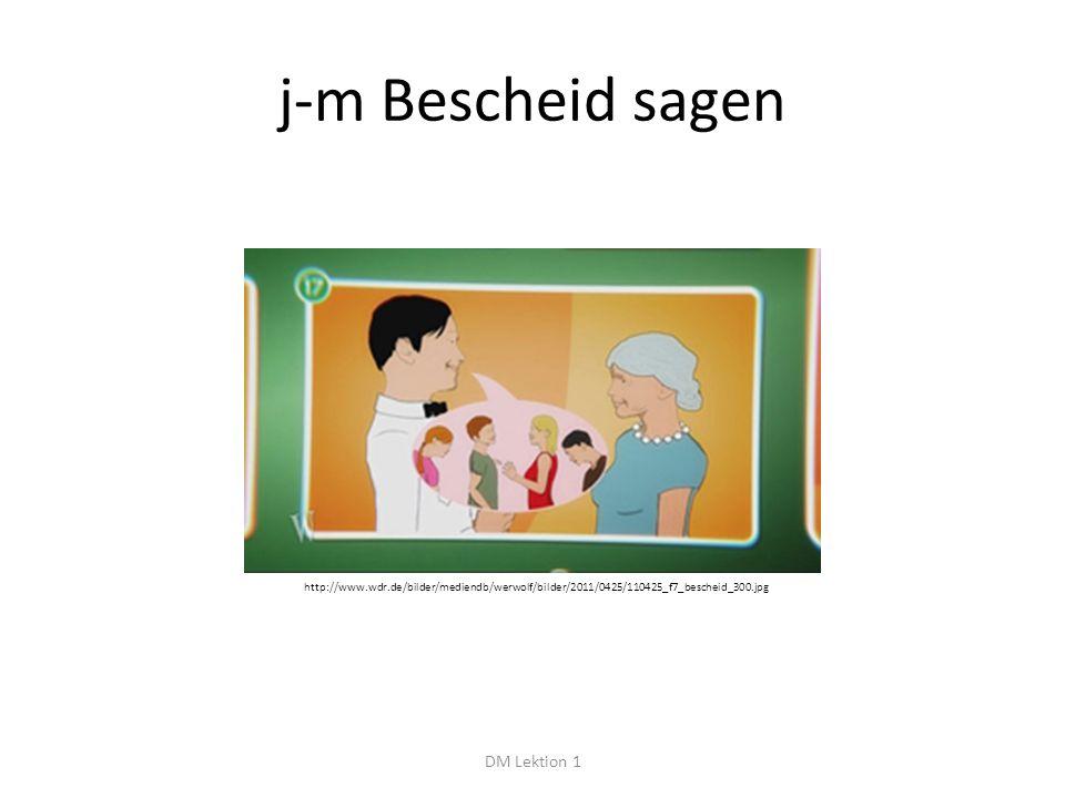 j-m Bescheid sagen DM Lektion 1 http://www.wdr.de/bilder/mediendb/werwolf/bilder/2011/0425/110425_f7_bescheid_300.jpg