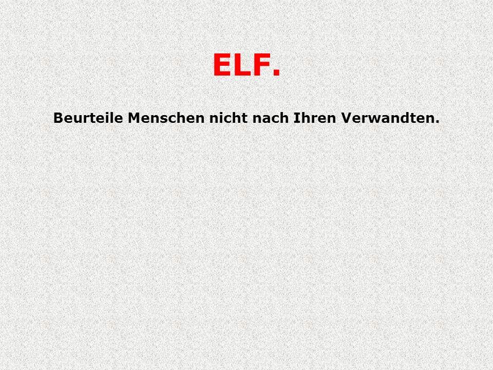 ELF. Beurteile Menschen nicht nach Ihren Verwandten.