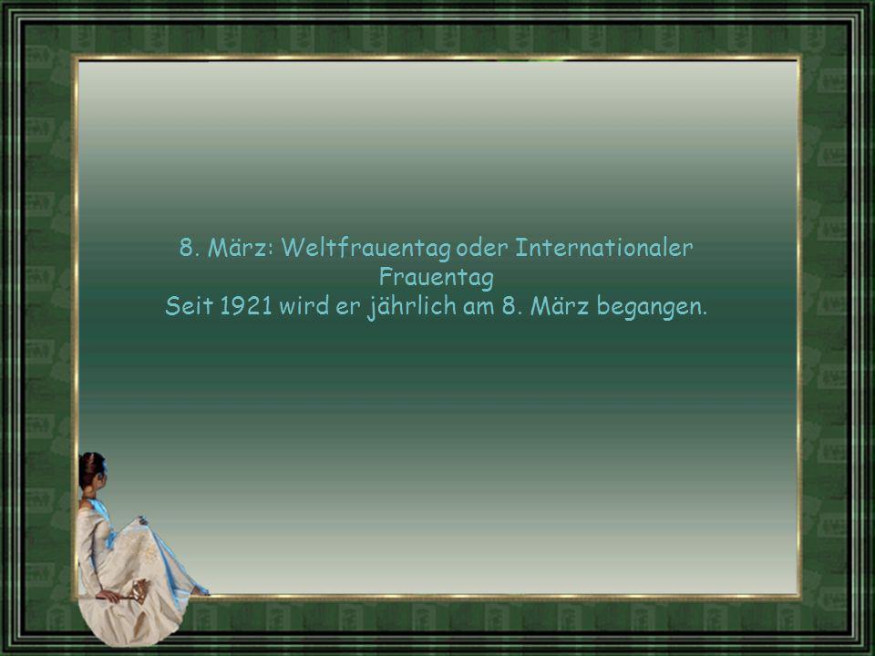 8.März: Weltfrauentag oder Internationaler Frauentag Seit 1921 wird er jährlich am 8.
